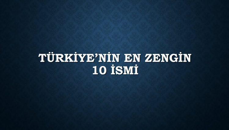 2017 Türkiye'nin En Zengin 10 ismi