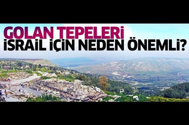 Golan Tepeleri İsrail İçin Neden Önemli