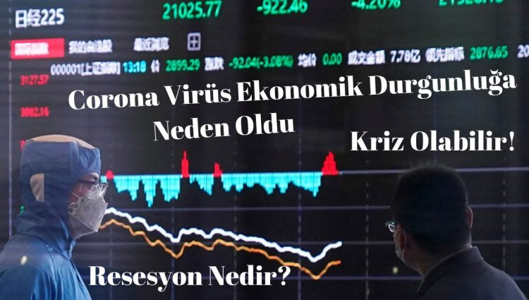 Resesyon Nedir ? Corona Virüs 2020 Ekonomik Durgunluğa Neden Oldu